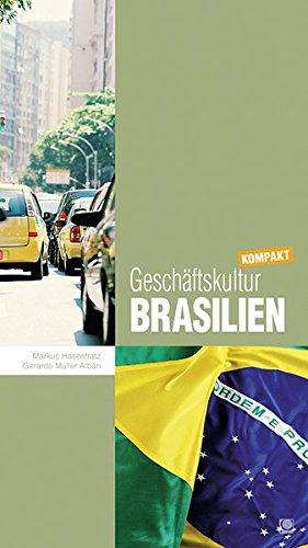 Geschäftskultur Brasilien kompakt: Wie Sie mit brasilianischen Geschäftspartnern Kollegen und Mitarbeitern erfolgreich zusammenarbeiten (Geschäftskultur kompakt)