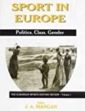 Sport in Europe : Politics, Class, Gender, , 0714649465