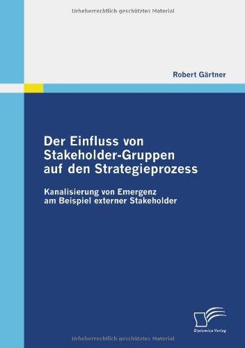 Read Online Der Einfluss von Stakeholder-Gruppen auf den Strategieprozess: Kanalisierung von Emergenz am Beispiel externer Stakeholder (German Edition) pdf