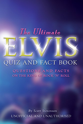 (The Ultimate Elvis Quiz and Fact Book: Questions and Facts on the King of Rock 'N' Roll)