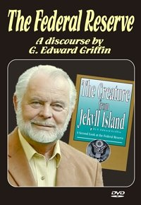 The Federal Reserve  A Discourse By G  Edward Griffin