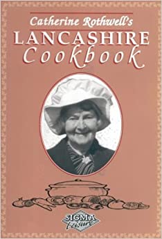 Catherine Rothwell's Lancashire Cookbook