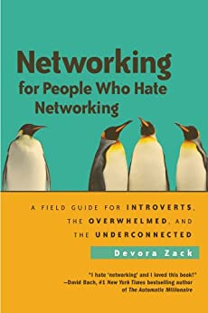 Networking for People Who Hate Networking: A Field Guide for Introverts, the Overwhelmed, and the Underconnected by [Zack, Devora]