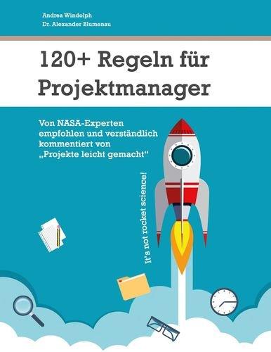 120+ Regeln für Projektmanager: Von NASA-Experten empfohlen und verständlich kommentiert von Projekte leicht gemacht
