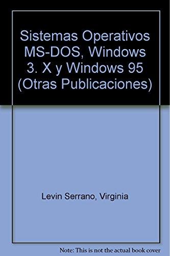 Sistemas operativos MS-DOS, Windows 3. x y Windows 95 (Otras Publicaciones) (Spanish Edition) [Levin Serrano Virginia] (Tapa Blanda)