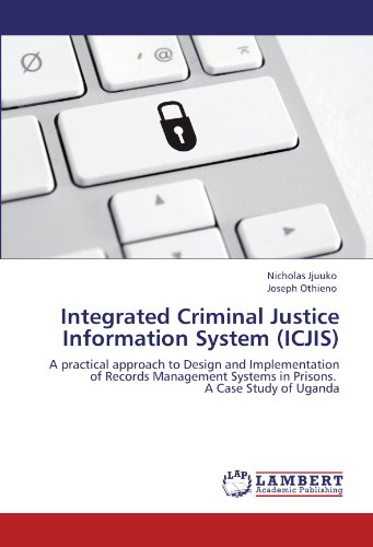 Integrated Criminal Justice Information System (ICJIS): A practical approach to Design and Implementation of Records Man