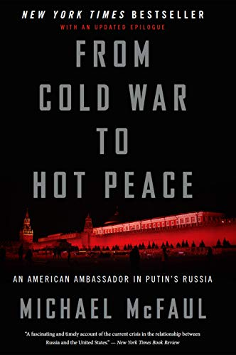fa881b2b5f4 From Cold War to Hot Peace: An American Ambassador in Putin's Russia by  [McFaul