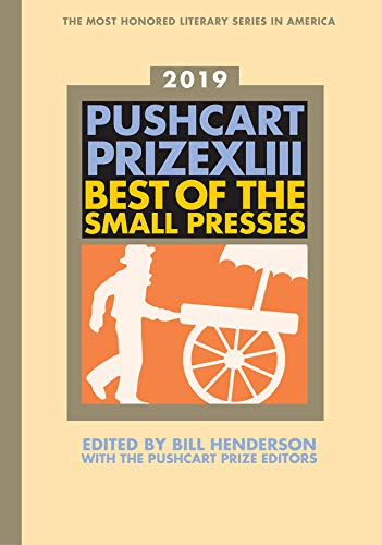 The Pushcart Prize XLIII: Best of the Small Presses 2019 Edition (The Pushcart Prize)