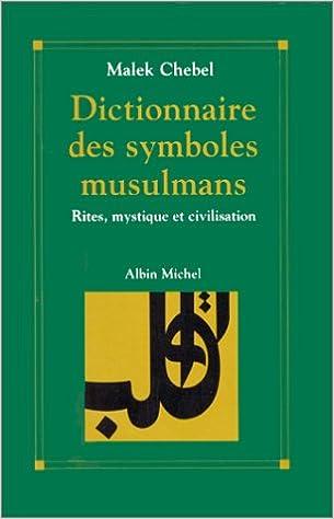 Livres gratuits en ligne Dictionnaire des symboles musulmans : Rites, mystique et civilisation pdf, epub ebook