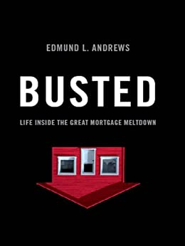 Busted: Life Inside the Great Mortgage Meltdown by [Andrews, Edmund L.]