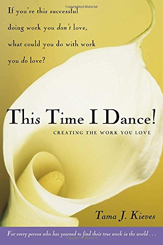 This Time I Dance!: Creating the Work You Love