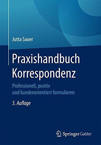 Praxishandbuch Korrespondenz: Professionell, positiv und kundenorientiert formulieren