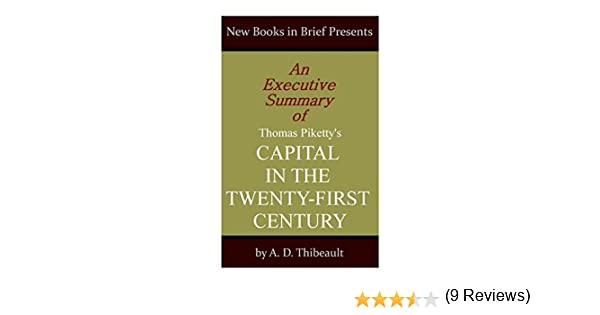 an executive summary of thomas pikettys capital in the twenty first century a d thibeault 9781497552852 books amazonca