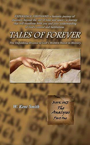 Tales of Forever: The Unfolding Drama of God's Hidden Hand in History, Book One: The Analyses - Part One