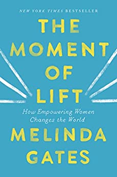 The Moment of Lift: How Empowering Women Changes the World by [Gates, Melinda]