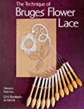 img - for The Technique of Bruges Flower Lace by Veronica Sorenson (2003-06-30) book / textbook / text book
