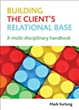 Building the Client's Relational Base : A Multi-Disciplinary Handbook, Butler, Ian and Drakeford, Mark, 1847428622
