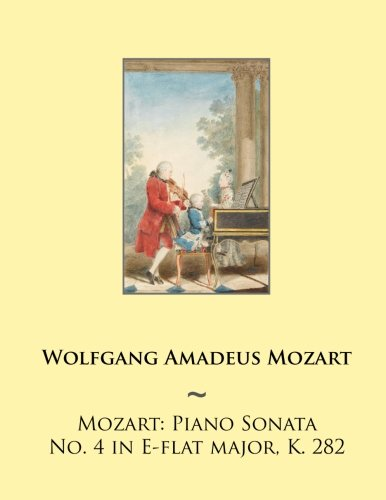 Mozart: Piano Sonata No. 4 In E-flat Major, K. 282 (Mozart Piano Sonatas) (Volume 4)