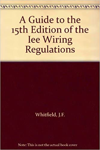 A guide to the 15th edition of the iee wiring regulations jf a guide to the 15th edition of the iee wiring regulations jf whitfield 9780863411632 amazon books greentooth Gallery