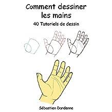 Comment dessiner les mains: 40 tutoriels de dessin. (French Edition)