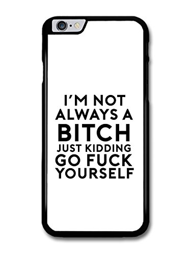 I'm Not always a Bitch Just Kidding Go F Yourself Funny Quote case for iPhone 6 Plus 6S Plus