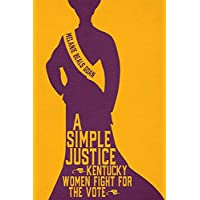 A Simple Justice: Kentucky Women Fight for the Vote