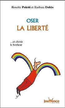 Oser la liberté : Et choisir le bonheur par Poletti