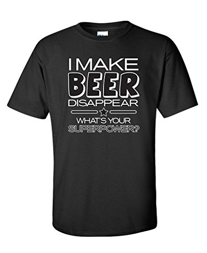 I Make Beer Disappear What's Your Superpower Cool Graphic Novelty Funny T Shirt XL Black