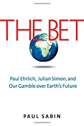 The Bet - Paul Ehrlich, Julian Simon, and Our Gamble over Earth's Future