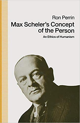 Max Scheler's Concept of the Person: An Ethics of Humanism