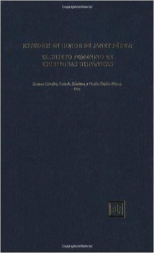 Estudios En Honor de Janet Perez: El Sujeto Femenino En Escritoras Hispanicas (Scripta Humanistica): 9781882528196: Amazon.com: Books