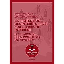 La protection des intérêts privés sur le marché intérieur: La situation des consommateurs et entrepreneurs (Cultures juridiques et politiques t. 6) (French Edition)