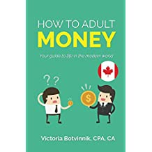 How to Adult: Money (Canada Version): Your Guide to Life in the Modern World