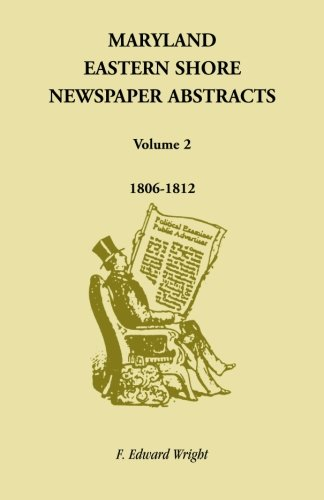 Maryland Eastern Shore Newspaper Abstracts, Volume 2: 1806-1812 ()