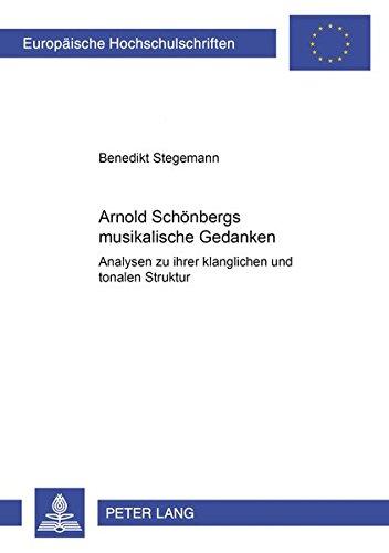 Arnold Schönbergs musikalische Gedanken: Analysen zu ihrer klanglichen und tonalen Struktur (Europäische Hochschulschriften / European University ... Universitaires Européennes) (German Edition) by Peter Lang GmbH, Internationaler Verlag der Wissenschaften