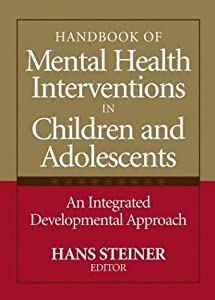 Handbook of Mental Health Interventions in Children and Adolescents: An Integrated Developmental Approach