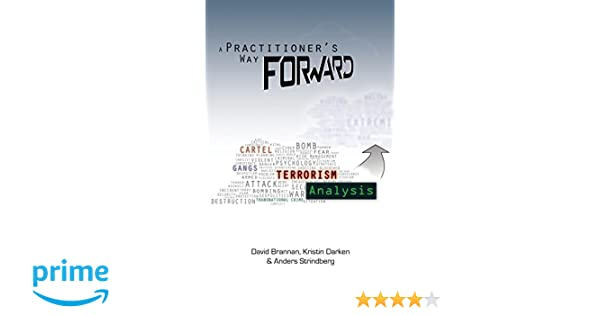 A Practitioners Way Forward: Terrorism Analysis: David W ...