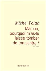 Maman, pourquoi m'as-tu laissé tomber de ton ventre ? par Michel Polac