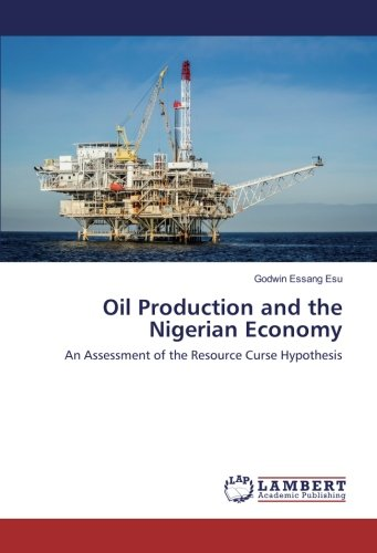 Read Online Oil Production and the Nigerian Economy: An Assessment of the Resource Curse Hypothesis pdf epub