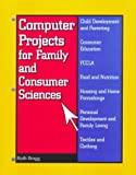 Computer Projects for Family and Consumer Sciences, Ruth E. Bragg, 1566376033