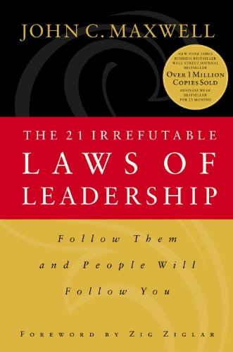 The 21 Irrefutable Laws of Leadership: Follow Them and People Will Follow You by [Maxwell, John C.]