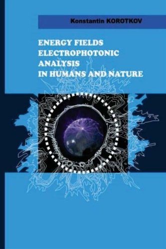 Download Energy Fields Electrophotonic Analysis  in Humans and Nature: Electrophotonic Analysis ebook