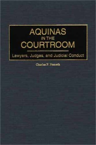 Aquinas in the Courtroom: Lawyers, Judges, and Judicial Conduct (Contributions in Philosophy)
