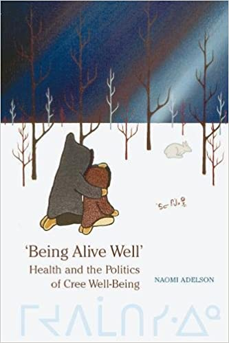 Health and the Politics of Cree Well-Being Being Alive Well