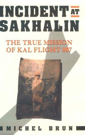 Incident at Sakhalin: The True Mission of KAL Flight 007
