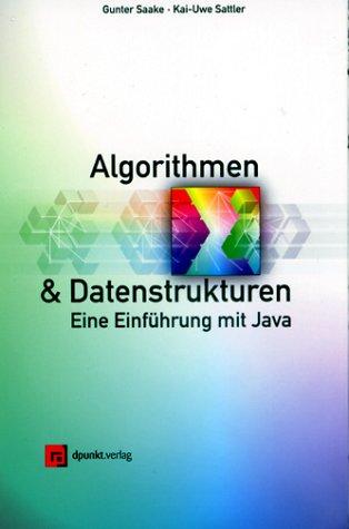 Algorithmen und Datenstrukturen. Eine Einführung mit Java Gebundenes Buch – 2002 Gunter Saake Kai-Uwe Sattler dpunkt verlag 3898641228