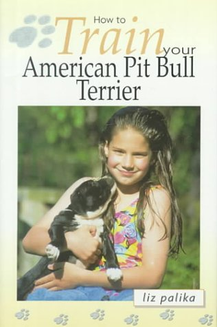 (How to Train Your American Pit Bull Terrier (How To...(T.F.H. Publications)))