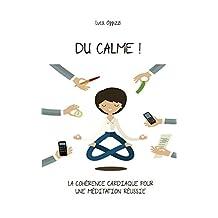 Du Calme! La cohérence cardiaque pour une méditation réussie (French Edition)