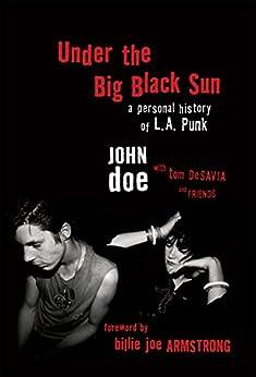 Under the Big Black Sun: A Personal History of L.A. Punk by [Doe, John, DeSavia, Tom]
