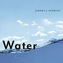 Water: Abundance, Scarcity, and Security in the Age of Humanity Audiobook by Jeremy J. Schmidt Narrated by Colleen Patrick